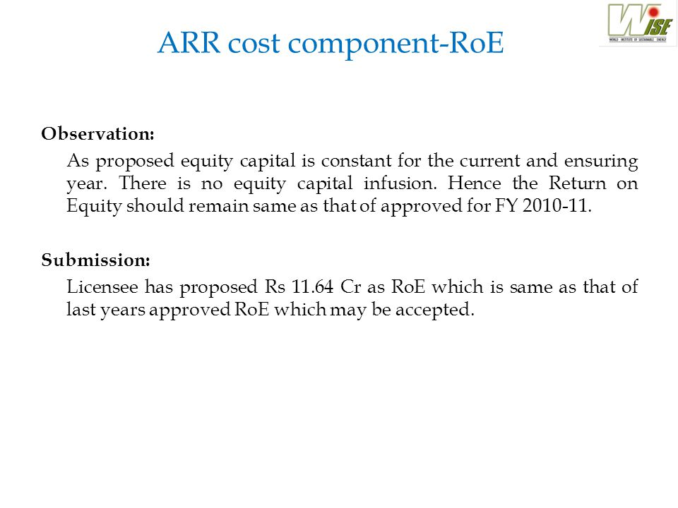 ARR cost component-RoE Observation: As proposed equity capital is constant for the current and ensuring year. There is no equity capital infusion. Hen