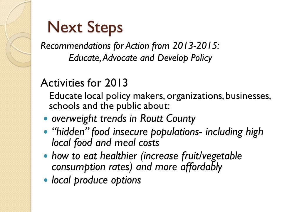 Next Steps Recommendations for Action from 2013-2015: Educate, Advocate and Develop Policy Activities for 2013 Educate local policy makers, organizati