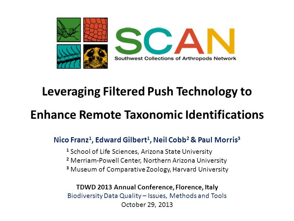 Leveraging Filtered Push Technology to Enhance Remote Taxonomic Identifications Nico Franz 1, Edward Gilbert 1, Neil Cobb 2 & Paul Morris 3 1 School o