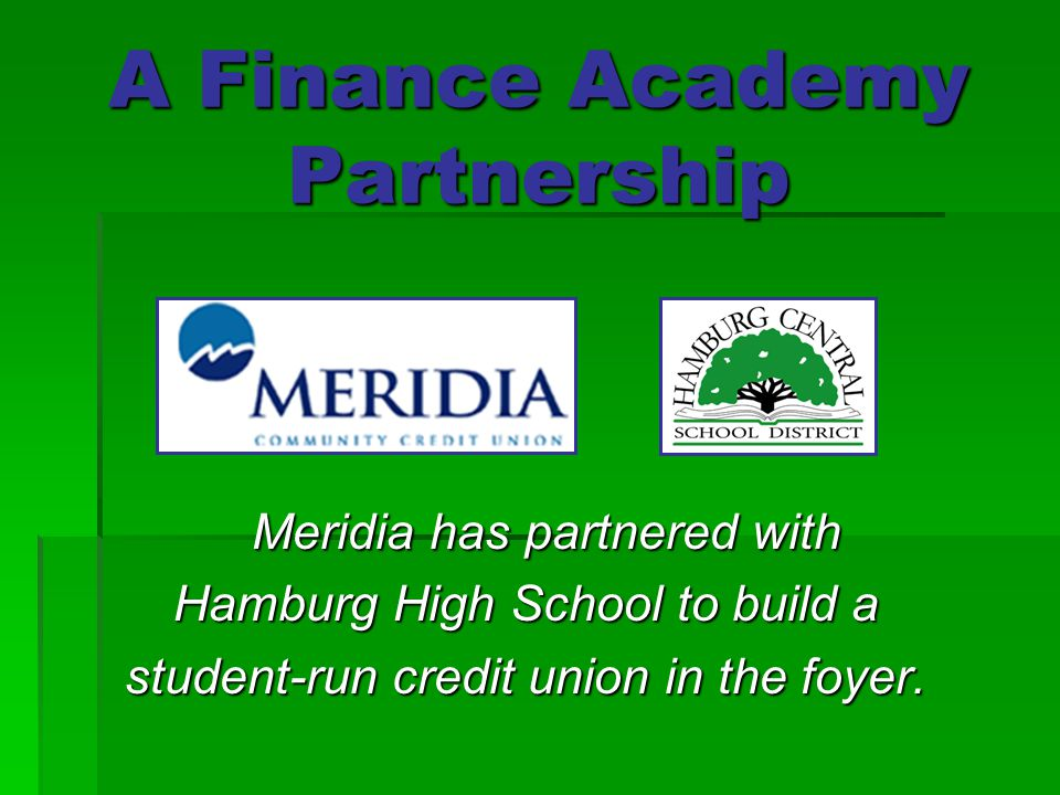 Welcome to the 3 year program the state of financial literacy 9 a finance academy partnership meridia has partnered with meridia has partnered with hamburg high school to build a student run credit union in the foyer ccuart Images