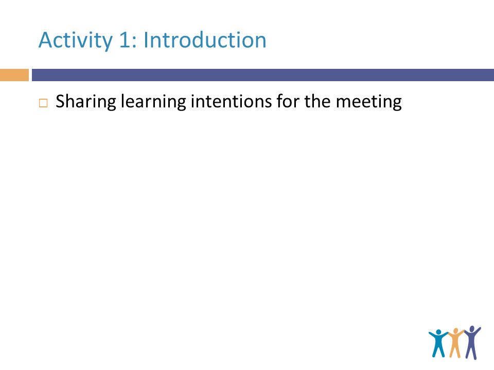 Activity 1: Introduction  Sharing learning intentions for the meeting