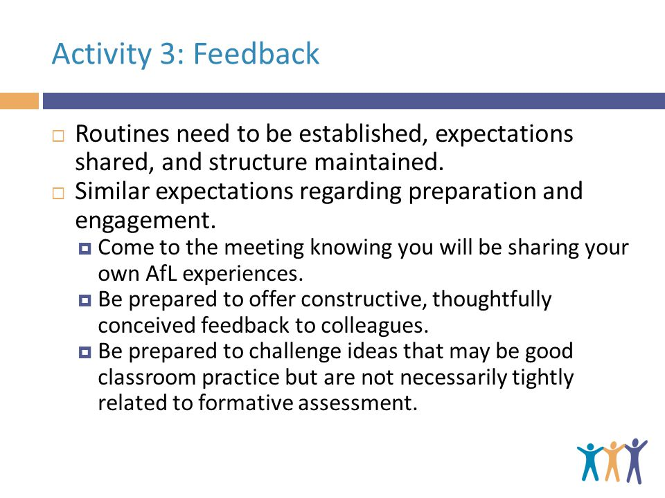 Activity 3: Feedback  Routines need to be established, expectations shared, and structure maintained.