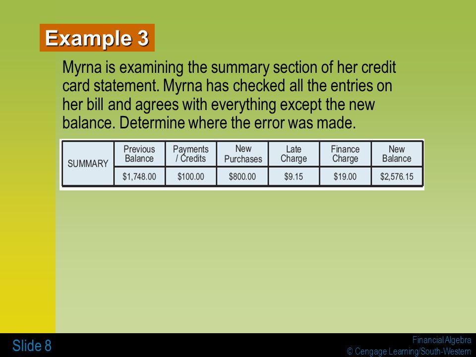 Financial Algebra © Cengage Learning/South-Western Slide 8 Myrna is examining the summary section of her credit card statement. Myrna has checked all
