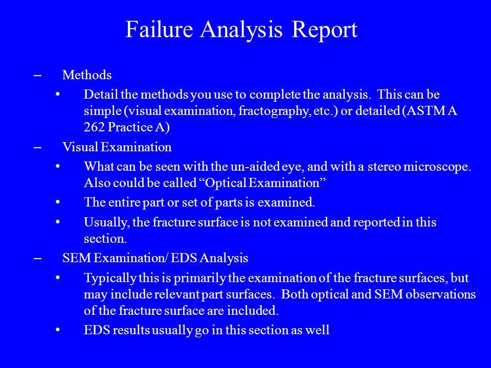 Failure Analysis Report – Methods Detail the methods you use to complete the analysis.