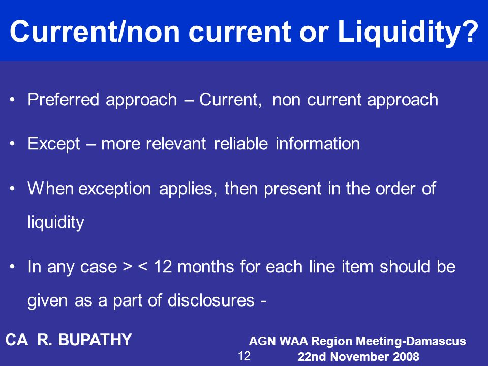Current/non current or Liquidity? Preferred approach – Current, non current approach Except – more relevant reliable information When exception applie
