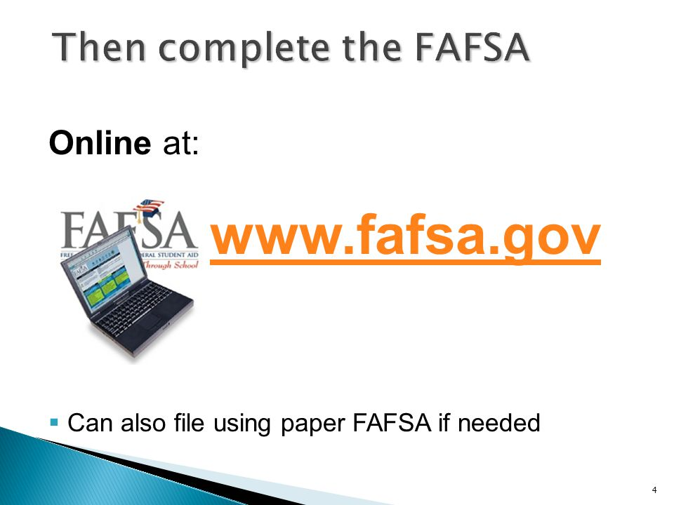 Online at: www.fafsa.gov  Can also file using paper FAFSA if needed 4