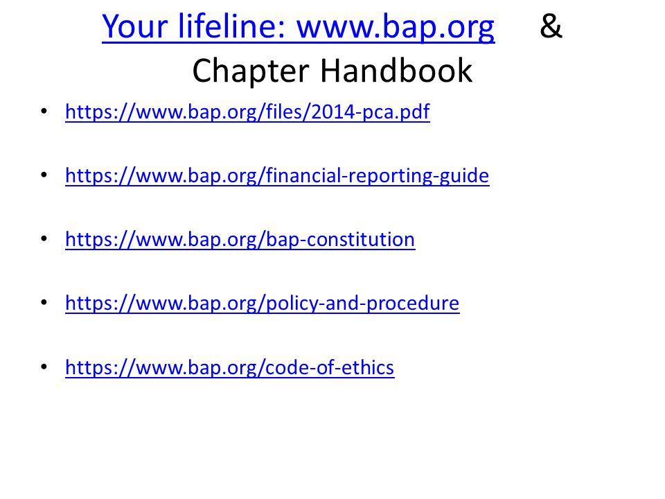 Your lifeline: www.bap.orgYour lifeline: www.bap.org & Chapter Handbook https://www.bap.org/files/2014-pca.pdf https://www.bap.org/financial-reporting-guide https://www.bap.org/bap-constitution https://www.bap.org/policy-and-procedure https://www.bap.org/code-of-ethics