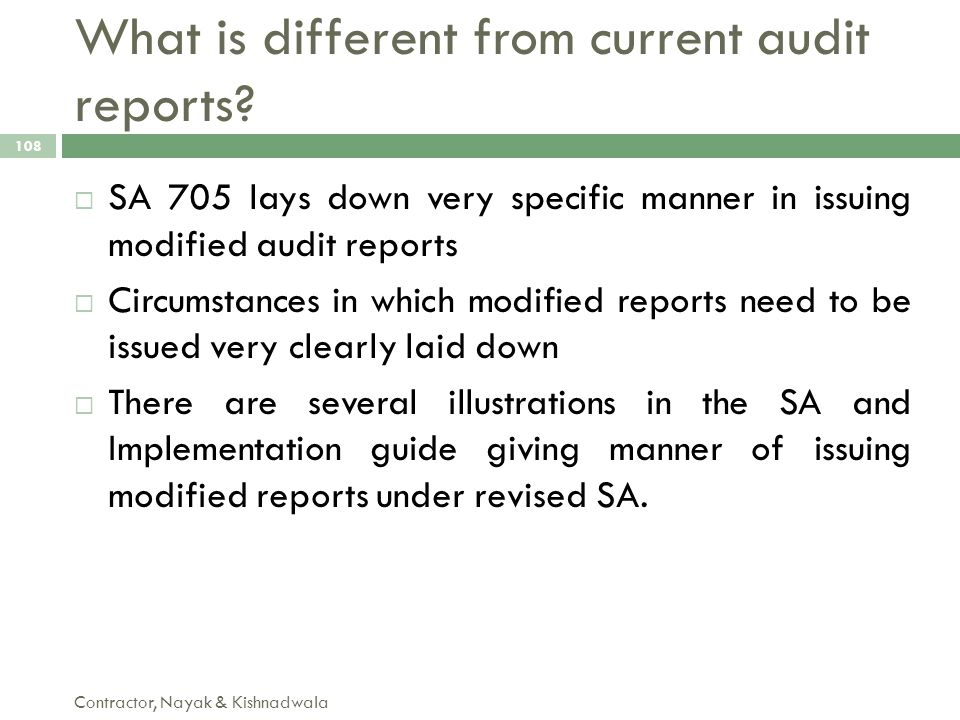 What is different from current audit reports? Contractor, Nayak & Kishnadwala 108  SA 705 lays down very specific manner in issuing modified audit re