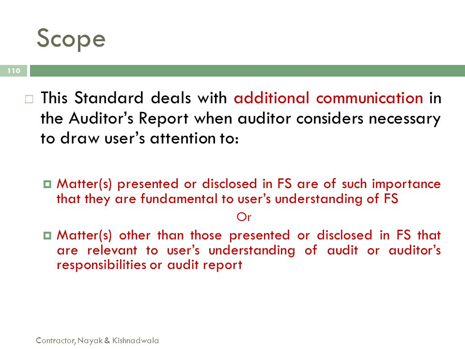 Scope Contractor, Nayak & Kishnadwala 110  This Standard deals with additional communication in the Auditor's Report when auditor considers necessary