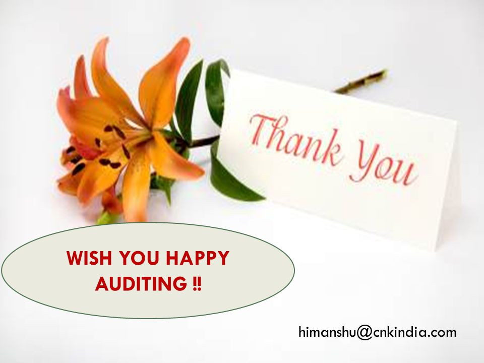 Contractor, Nayak & Kishnadwala 130 himanshu@cnkindia.com WISH YOU HAPPY AUDITING !!