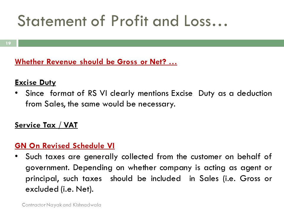 19 Whether Revenue should be Gross or Net? … Excise Duty Since format of RS VI clearly mentions Excise Duty as a deduction from Sales, the same would