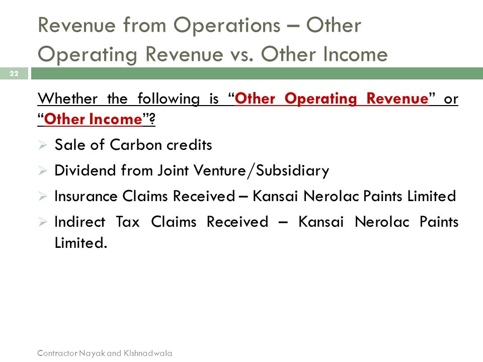 """Revenue from Operations – Other Operating Revenue vs. Other Income Contractor Nayak and Kishnadwala 22 Whether the following is """"Other Operating Reven"""