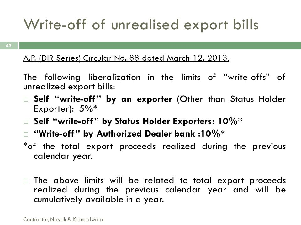 Write-off of unrealised export bills Contractor, Nayak & Kishnadwala 42 A.P. (DIR Series) Circular No. 88 dated March 12, 2013: The following liberali
