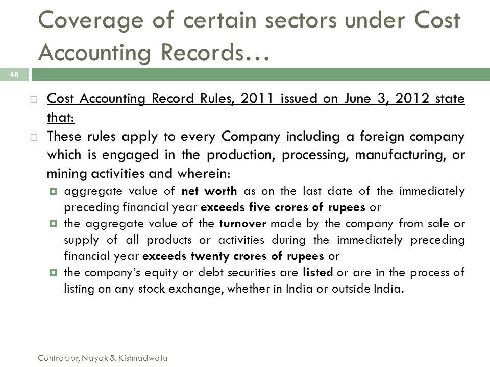  Cost Accounting Record Rules, 2011 issued on June 3, 2012 state that:  These rules apply to every Company including a foreign company which is enga