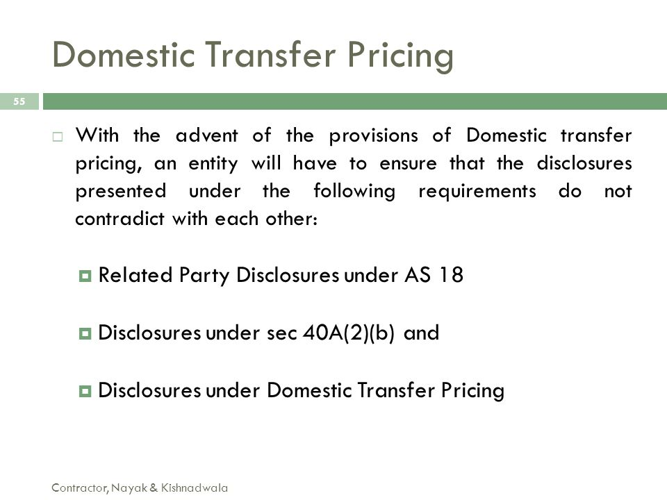 Domestic Transfer Pricing Contractor, Nayak & Kishnadwala 55  With the advent of the provisions of Domestic transfer pricing, an entity will have to