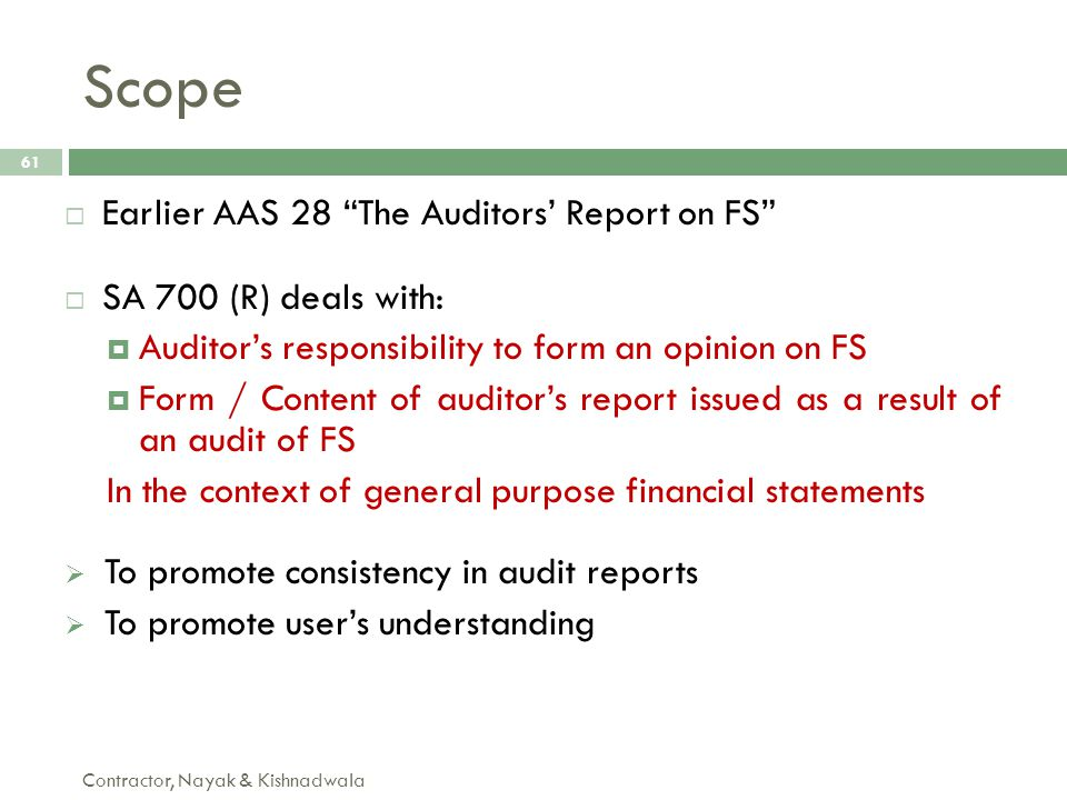 """Contractor, Nayak & Kishnadwala 61  Earlier AAS 28 """"The Auditors' Report on FS""""  SA 700 (R) deals with:  Auditor's responsibility to form an opinio"""