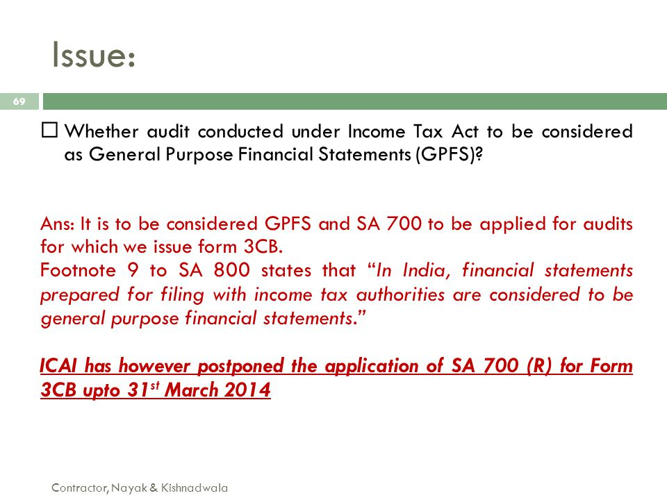 Issue: Contractor, Nayak & Kishnadwala 69  Whether audit conducted under Income Tax Act to be considered as General Purpose Financial Statements (GPF