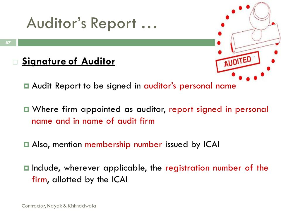 Auditor's Report … Contractor, Nayak & Kishnadwala 87  Signature of Auditor  Audit Report to be signed in auditor's personal name  Where firm appoi