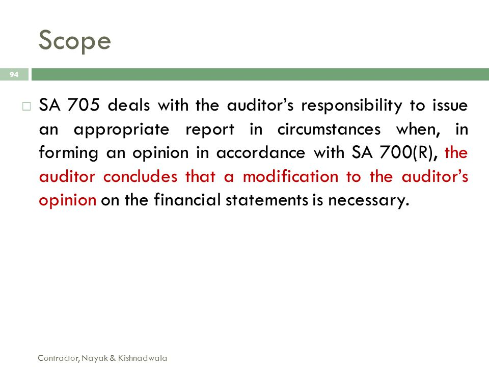 Scope Contractor, Nayak & Kishnadwala 94  SA 705 deals with the auditor's responsibility to issue an appropriate report in circumstances when, in for