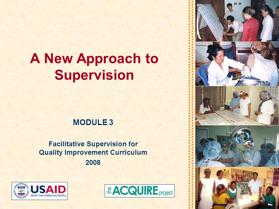 A New Approach to Supervision MODULE 3 Facilitative Supervision for Quality Improvement Curriculum 2008