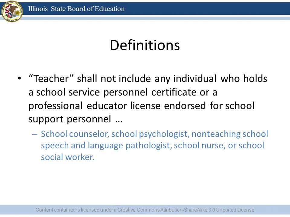 Definitions Teacher shall not include any individual who holds a school service personnel certificate or a professional educator license endorsed for school support personnel … – School counselor, school psychologist, nonteaching school speech and language pathologist, school nurse, or school social worker.