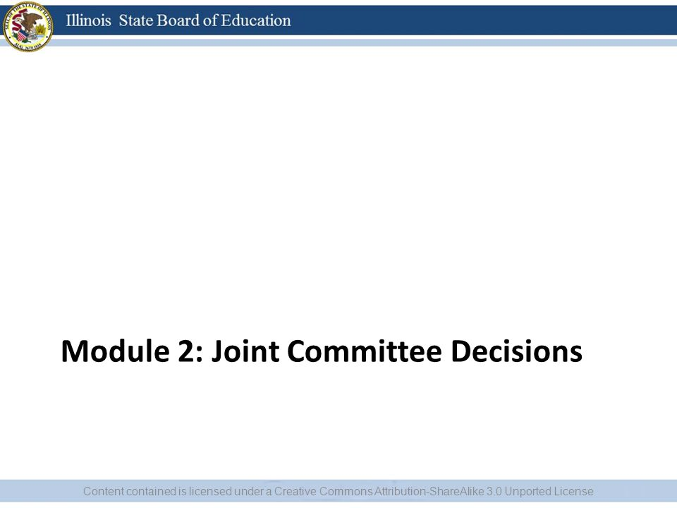 Module 2: Joint Committee Decisions Content contained is licensed under a Creative Commons Attribution-ShareAlike 3.0 Unported License