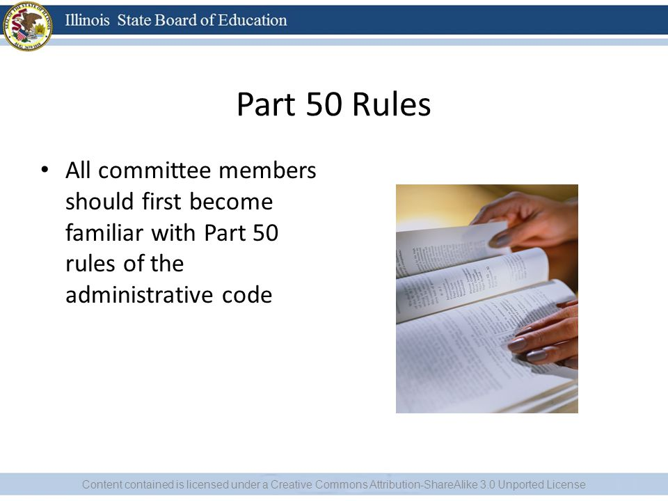 Part 50 Rules All committee members should first become familiar with Part 50 rules of the administrative code Content contained is licensed under a Creative Commons Attribution-ShareAlike 3.0 Unported License