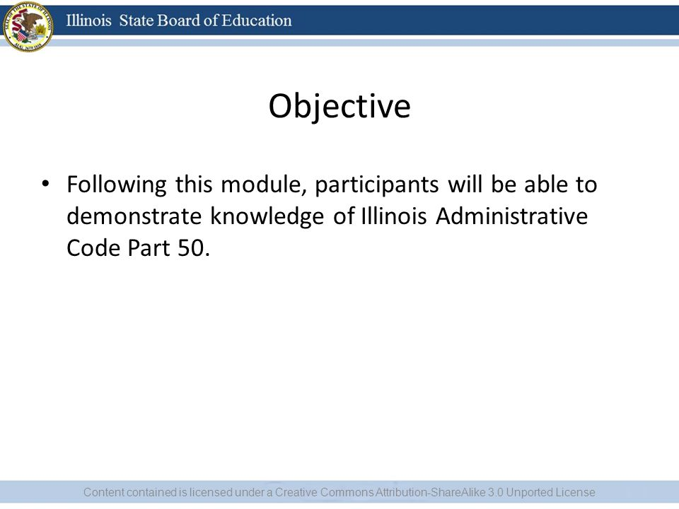 Objective Following this module, participants will be able to demonstrate knowledge of Illinois Administrative Code Part 50.