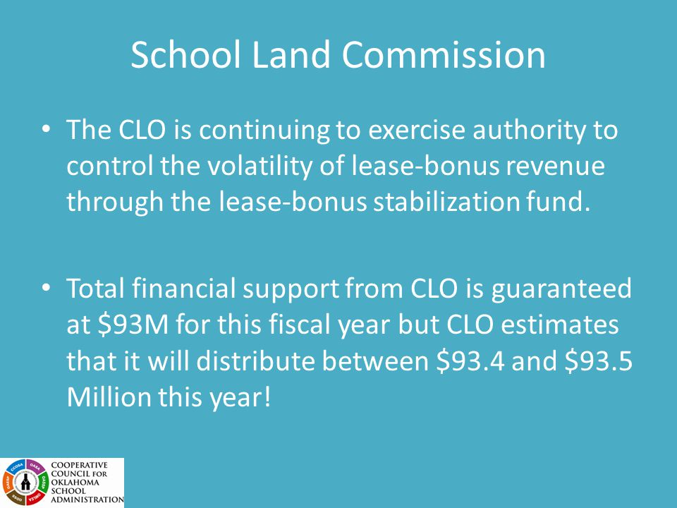 School Land Commission The CLO is continuing to exercise authority to control the volatility of lease-bonus revenue through the lease-bonus stabilization fund.