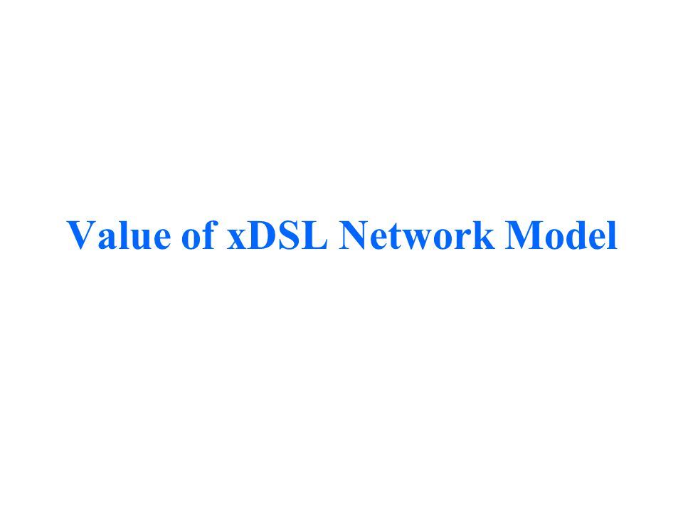 Value of xDSL Network Model
