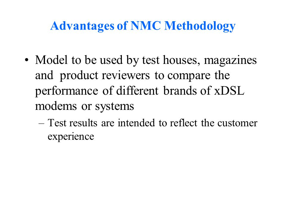 Advantages of NMC Methodology Model to be used by test houses, magazines and product reviewers to compare the performance of different brands of xDSL