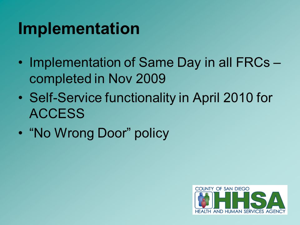 13 Implementation Implementation of Same Day in all FRCs – completed in Nov 2009 Self-Service functionality in April 2010 for ACCESS No Wrong Door policy