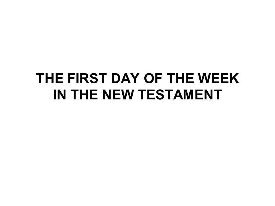THE FIRST DAY OF THE WEEK IN THE NEW TESTAMENT