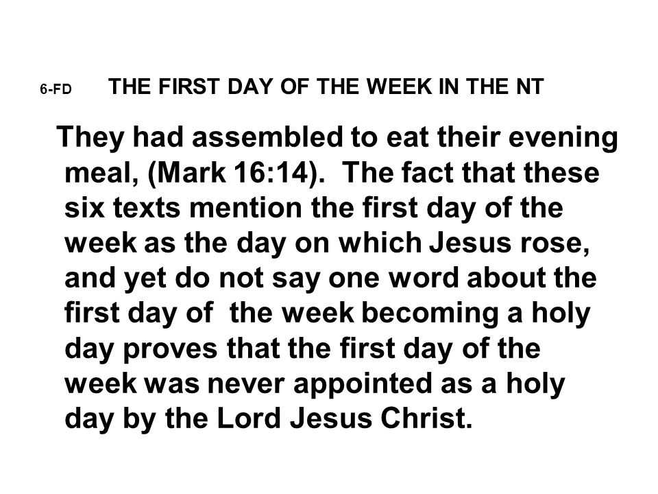 6-FD THE FIRST DAY OF THE WEEK IN THE NT They had assembled to eat their evening meal, (Mark 16:14).