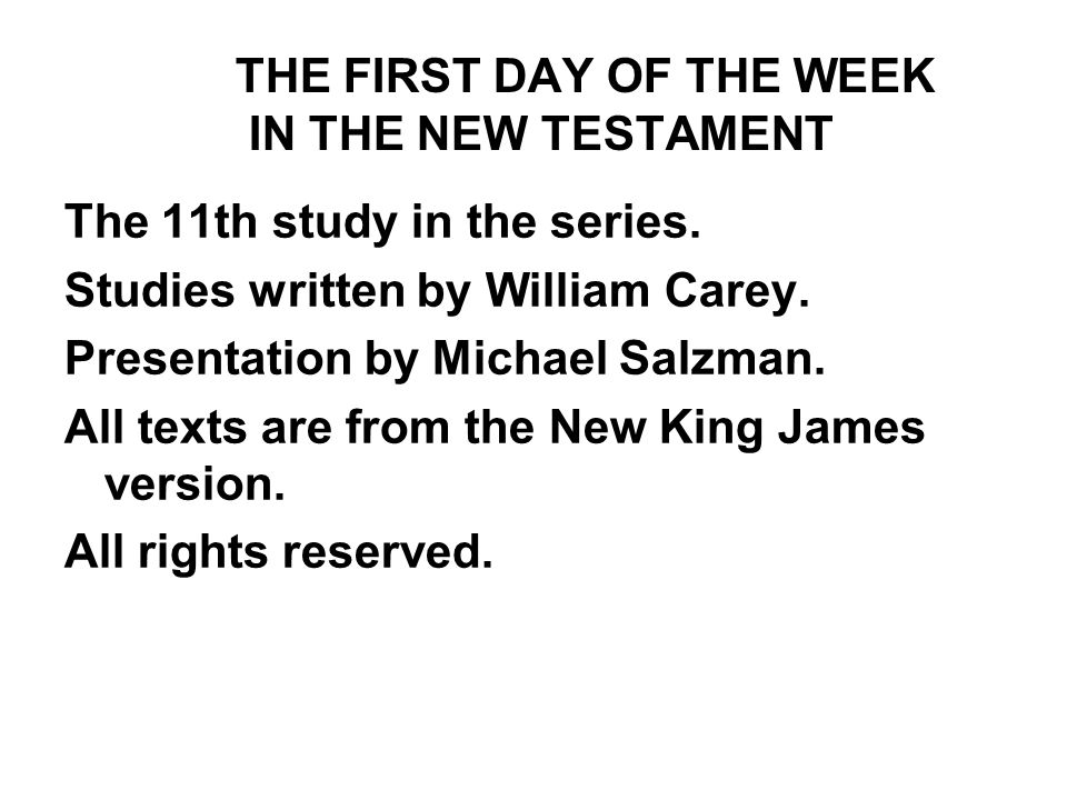4-FD THE FIRST DAY OF THE WEEK IN THE NT The women came to the tomb on the first day of the week, Sunday, to embalm the body of Jesus, SOMETHING THEY WOULD NOT DO ON THE SEVENTH DAY, SATURDAY.