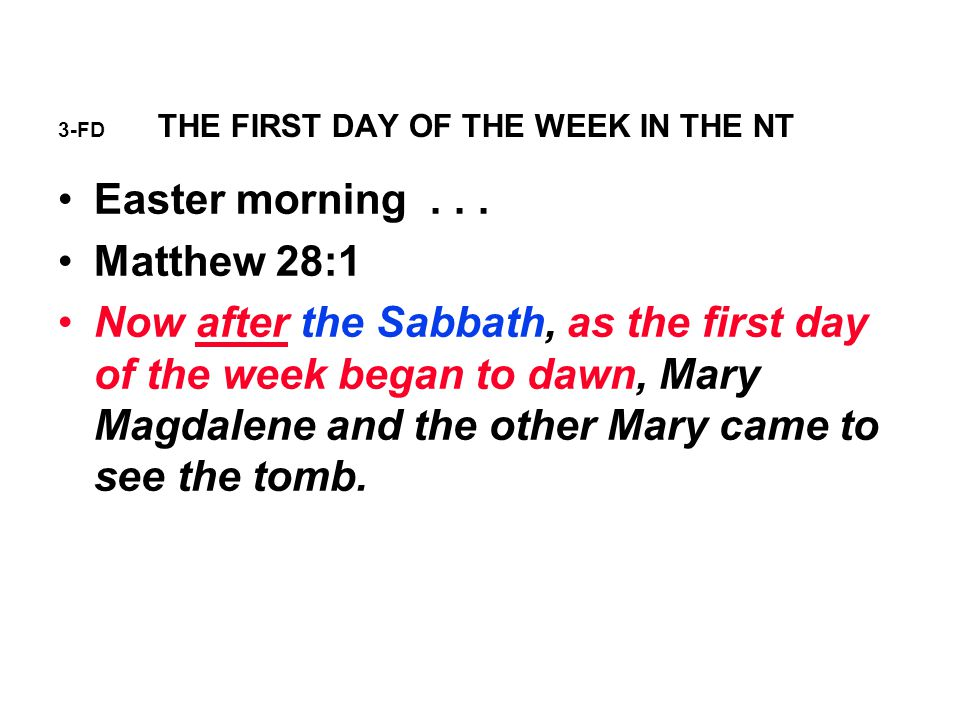 3-FD THE FIRST DAY OF THE WEEK IN THE NT Matthew 28:1 covers the same facts previously read.