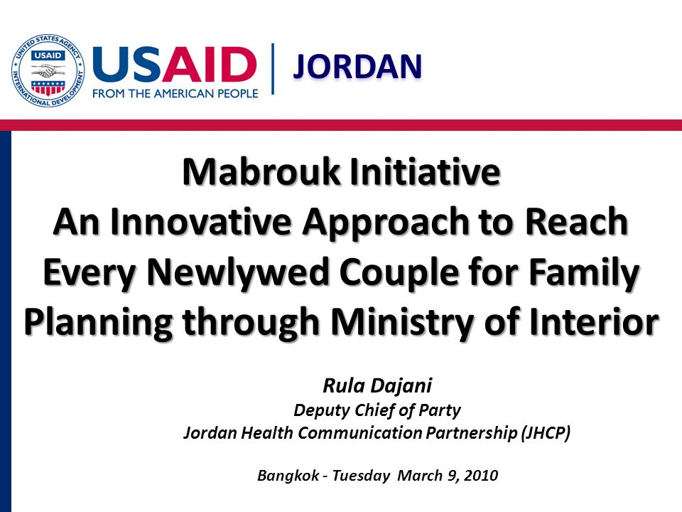 JORDAN Mabrouk Initiative An Innovative Approach to Reach Every Newlywed Couple for Family Planning through Ministry of Interior Rula Dajani Deputy Ch