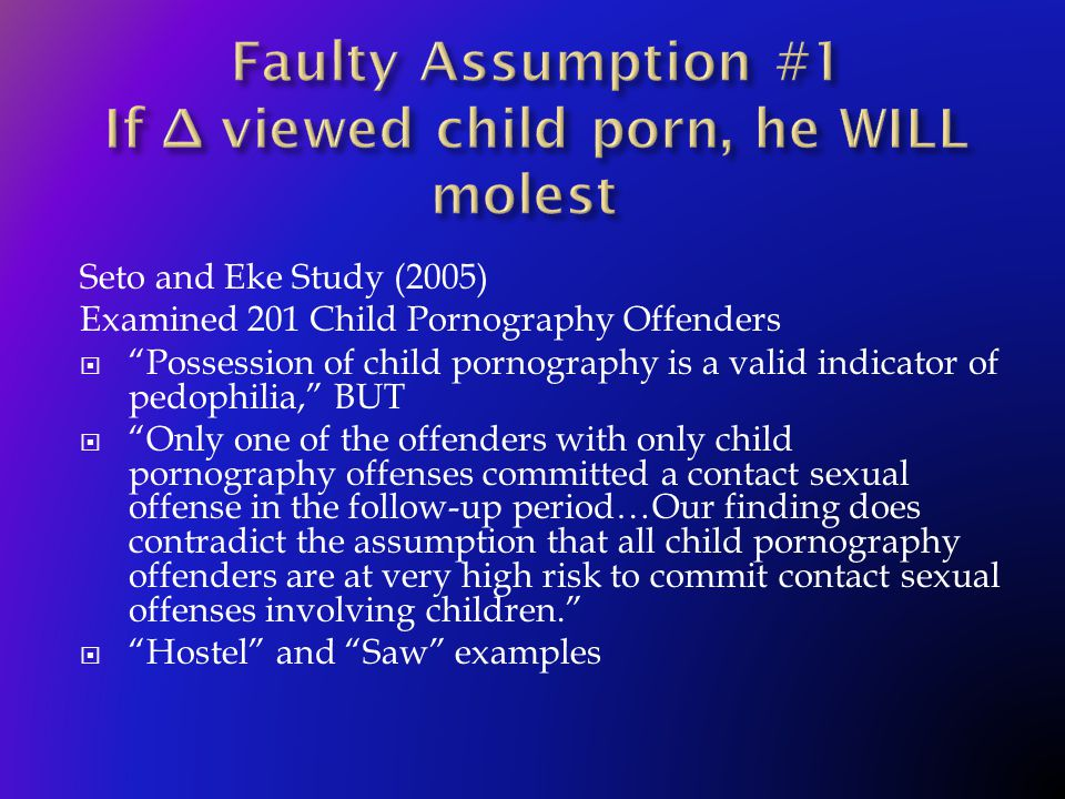 "Seto and Eke Study (2005) Examined 201 Child Pornography Offenders  ""Possession of child pornography is a valid indicator of pedophilia,"" BUT  ""Only"