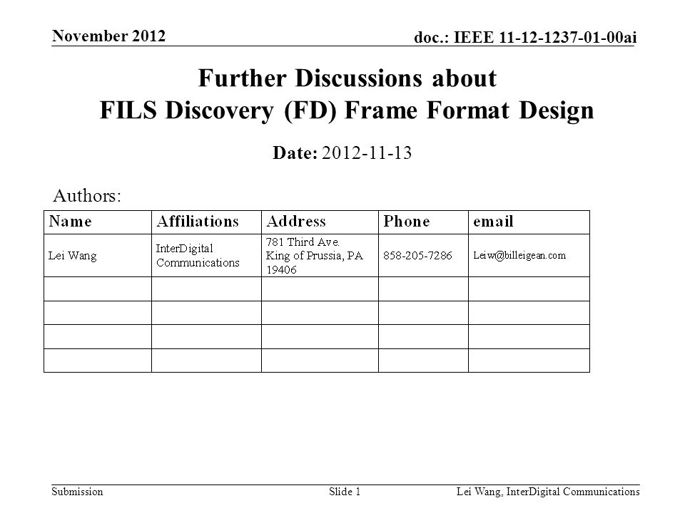 Submission doc.: IEEE 11-12-1237-01-00ai November 2012 Lei Wang, InterDigital CommunicationsSlide 1 Further Discussions about FILS Discovery (FD) Frame Format Design Date: 2012-11-13 Authors: