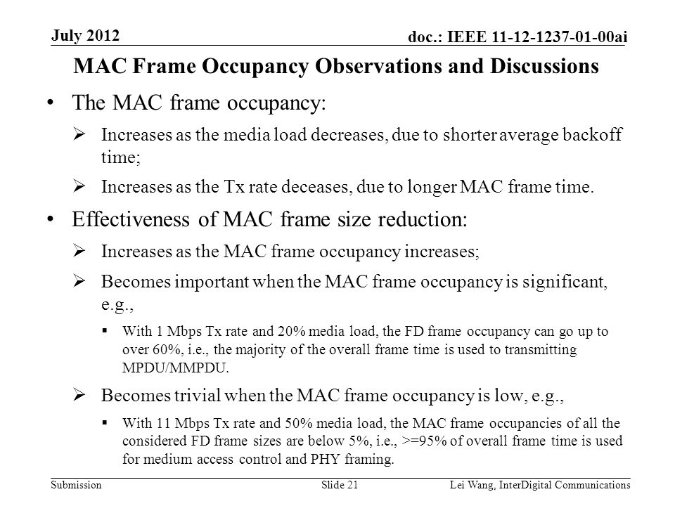 Submission doc.: IEEE 11-12-1237-01-00ai MAC Frame Occupancy Observations and Discussions The MAC frame occupancy:  Increases as the media load decreases, due to shorter average backoff time;  Increases as the Tx rate deceases, due to longer MAC frame time.