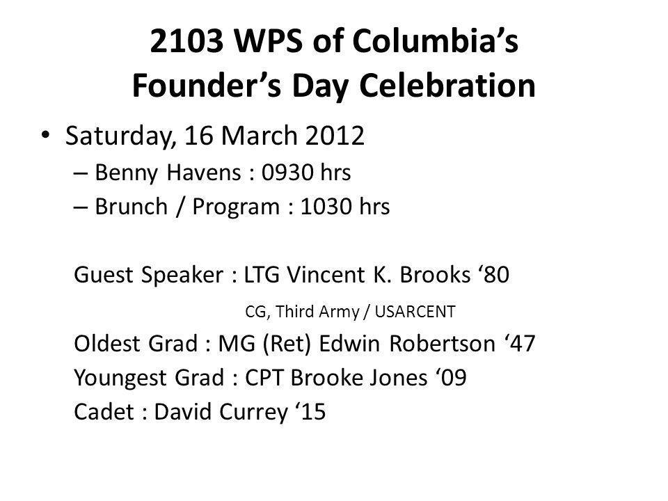 2103 WPS of Columbia's Founder's Day Celebration Saturday, 16 March 2012 – Benny Havens : 0930 hrs – Brunch / Program : 1030 hrs Guest Speaker : LTG Vincent K.