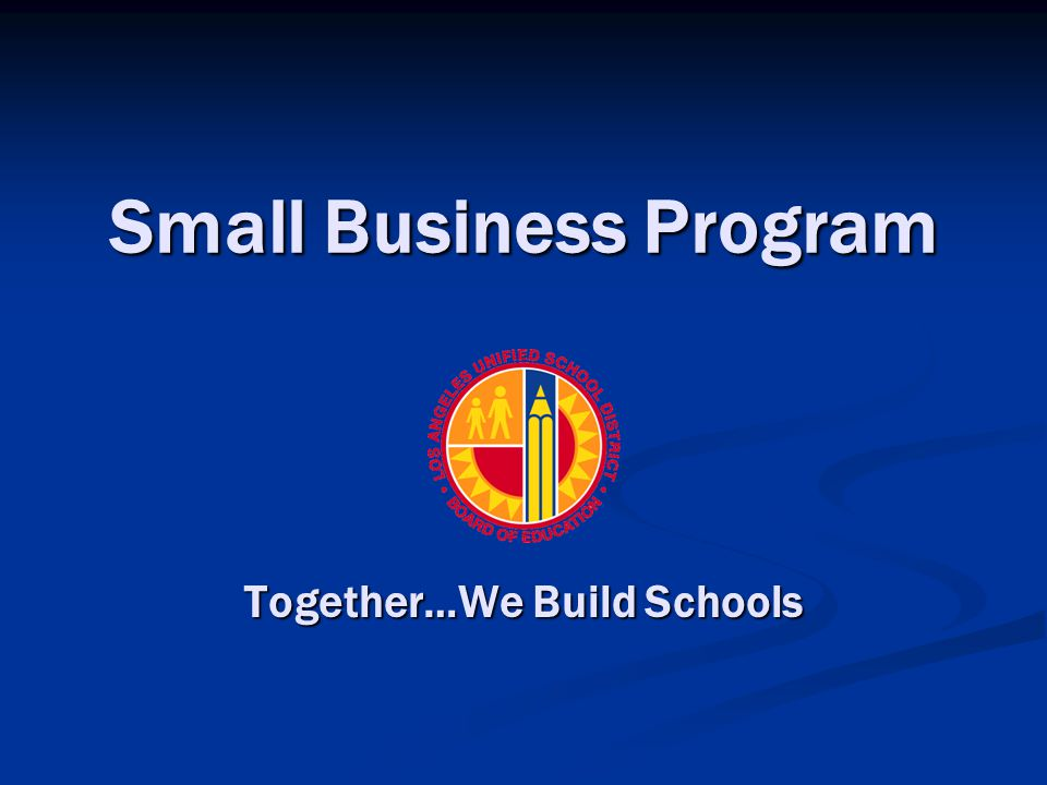 Small Business Program Together…We Build Schools