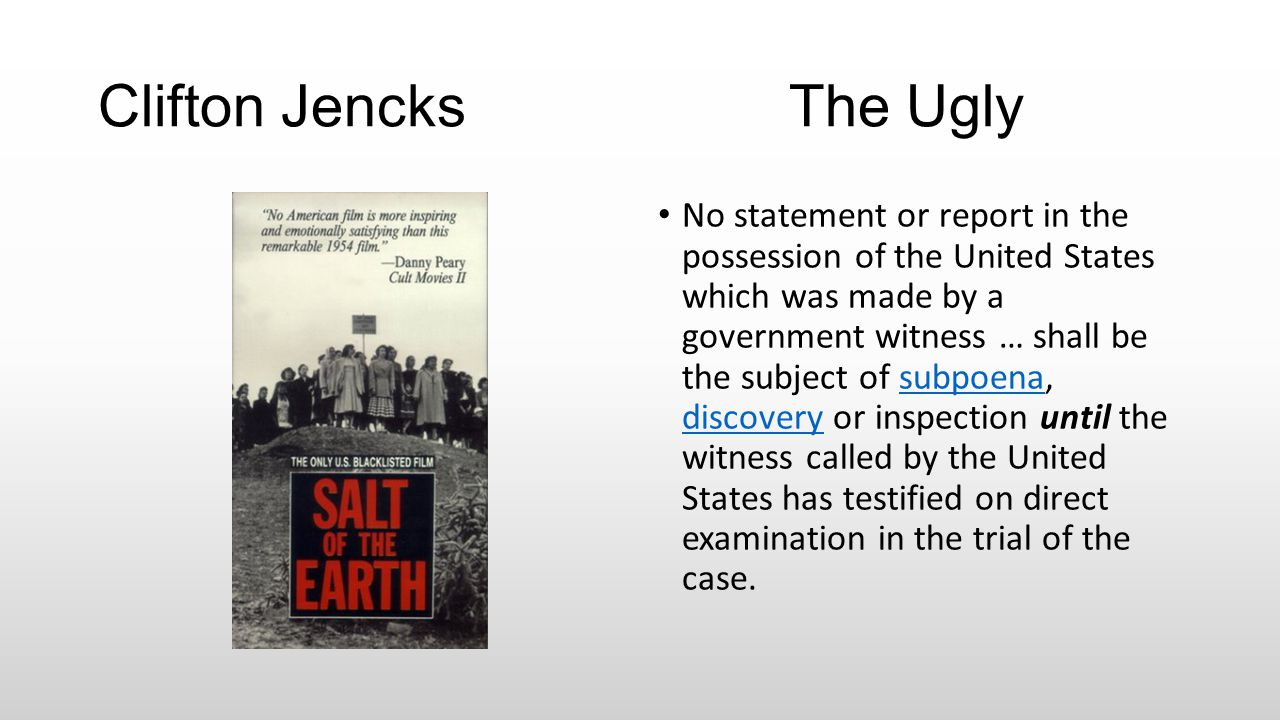 Clifton Jencks The Ugly No statement or report in the possession of the United States which was made by a government witness … shall be the subject of