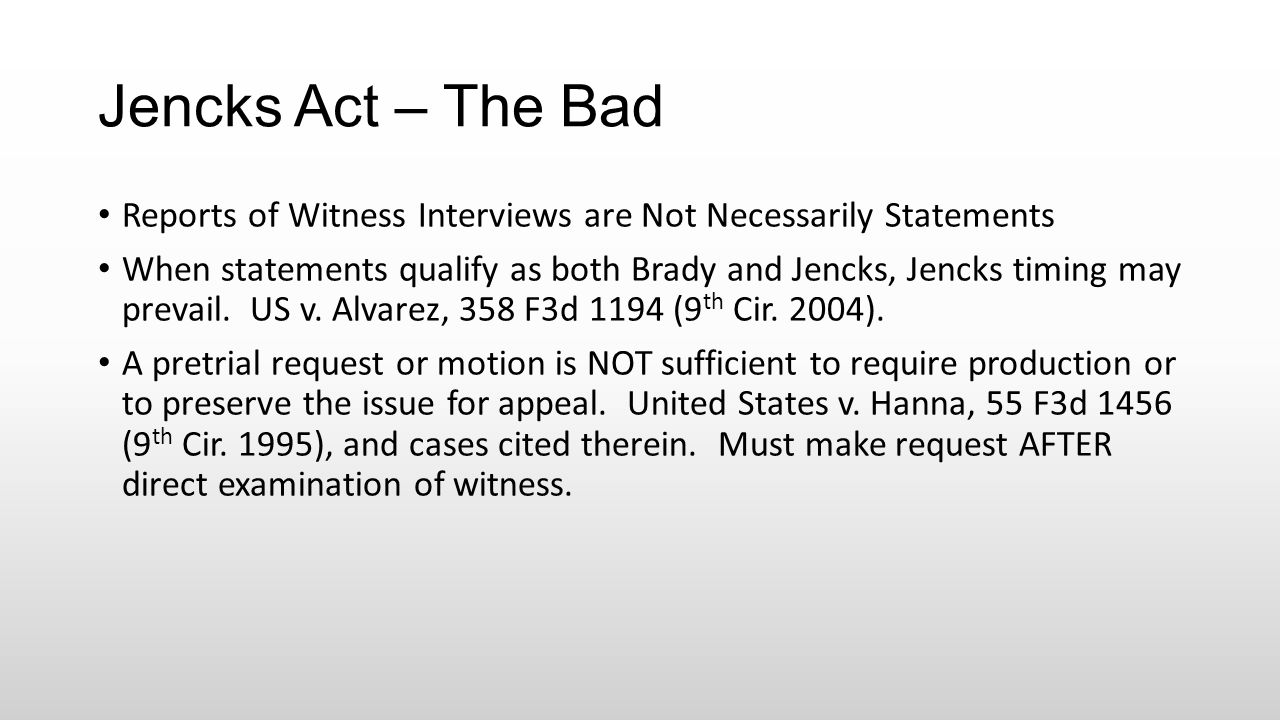 Jencks Act – The Bad Reports of Witness Interviews are Not Necessarily Statements When statements qualify as both Brady and Jencks, Jencks timing may