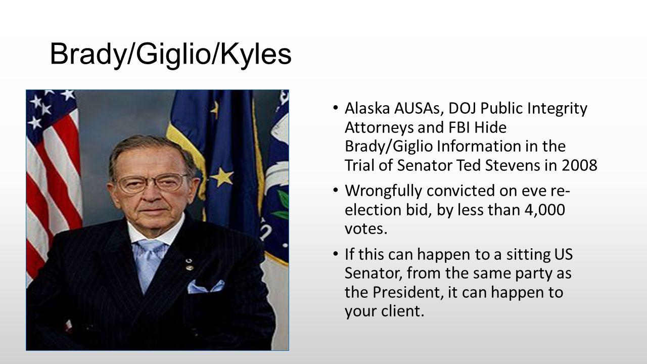 Brady/Giglio/Kyles Alaska AUSAs, DOJ Public Integrity Attorneys and FBI Hide Brady/Giglio Information in the Trial of Senator Ted Stevens in 2008 Wron