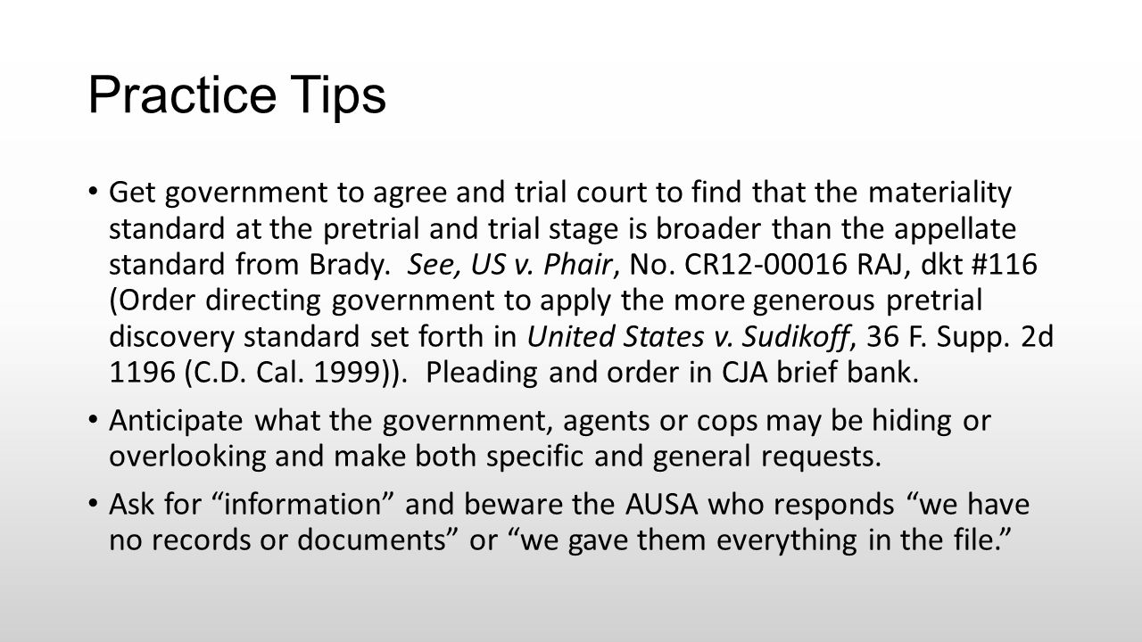 Practice Tips Get government to agree and trial court to find that the materiality standard at the pretrial and trial stage is broader than the appell