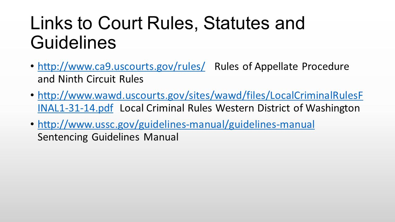 Links to Court Rules, Statutes and Guidelines http://www.ca9.uscourts.gov/rules/ Rules of Appellate Procedure and Ninth Circuit Rules http://www.ca9.u
