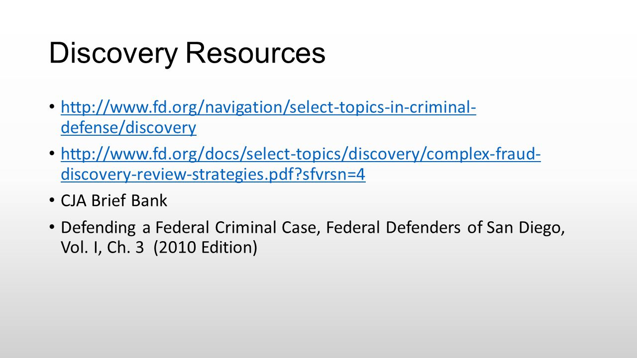 Discovery Resources http://www.fd.org/navigation/select-topics-in-criminal- defense/discovery http://www.fd.org/navigation/select-topics-in-criminal-