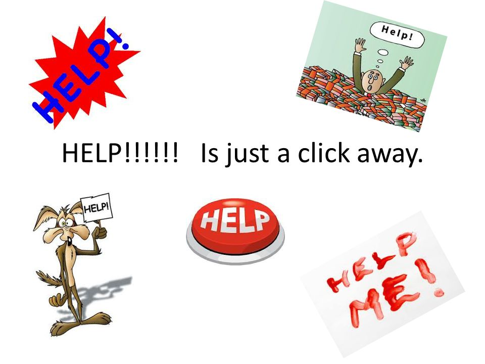 HELP!!!!!! Is just a click away.