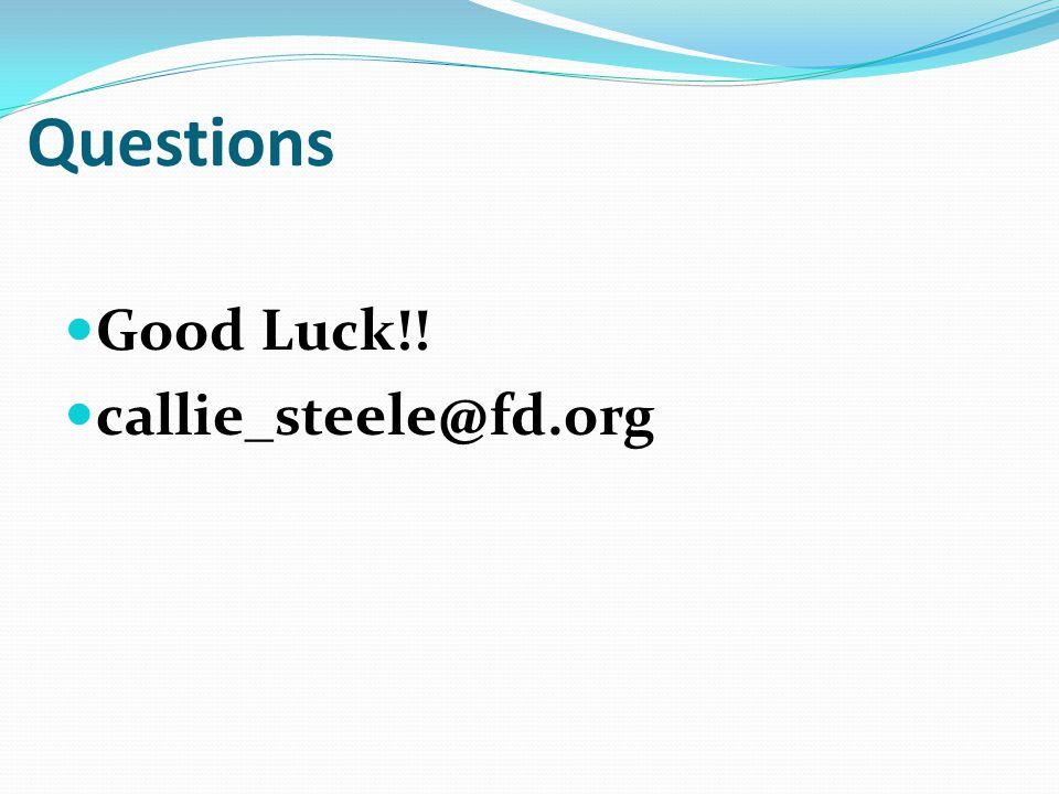 Questions Good Luck!! callie_steele@fd.org